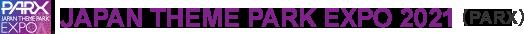 JAPAN THEME PARK EXPO 2021(PARX)